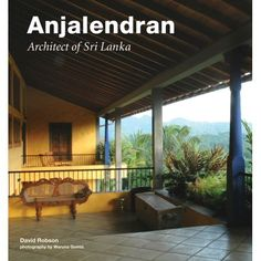 """Read """"Anjalendran Architect of Sri Lanka"""" by David Robson available from Rakuten Kobo. This beautifully illustrated book showcases the works of one of Sri Landa's most influential architects—Anjaledran, an e. Small House Design, Cool House Designs, Arugam Bay, Front Elevation Designs, Good House, Luxury Homes, Architecture Design, Pergola, Interior Decorating"""