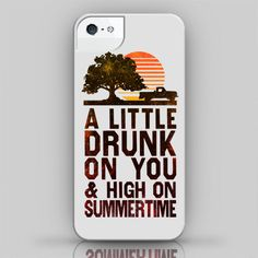 A Little Drunk On You & High On Summertime by HowdyGirlClothing, $27.00 I need for my phone!!