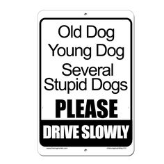 Old Dog, Young Dog, Stupid Dog, Please Drive Slowly Sign