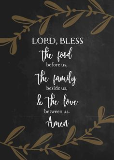 Lord, bless the food before us, the family beside us, & the love between us. | Seeds of Faith