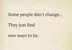 Some people don't change. They just find new ways to lie.