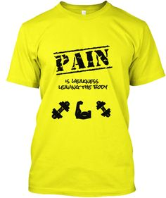 """Pain is Weakness Leaving The Body""The best motivational quote out there when it comes to the gym life. The only place where you can find this one of a kind design! Don't miss your chance and get yours now!!!"