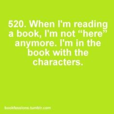 "Bookfessions 520: When I'm reading a book, I'm not ""here"" anymore. I'm in the book with the characters."