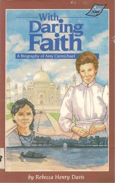 with daring faith- the story of amy carmichael. my favorite missionary book as a little girl