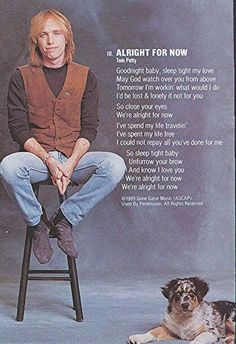 """Alright for Now - Tom Petty...Tom is on this board a lot because my Mom loved him so much (along with Paul McCartney, Don Henley, and Vince Gill).  This was one of my Mom's favorite songs on """"Full Moon Fever"""".  The lyrics are so beautiful."""