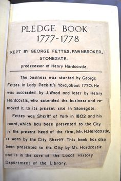 This wonderful Pledge Book kept by pawnbroker George Fettes of Stonegate offer fabulous glimpses of York life in the 18th century. From gold rings to sheets, people traded anything and everything in for money! (PAW)