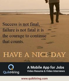 Success is not final, failure is not fatal. It is the courage to continue that counts. Life is about those who are honest behind you. Create video resumes and apply for the new jobs on QuikHiring. Video Resume, Success Is Not Final, Job Posting, Job Search, New Job, Mobile App, Interview, How To Apply, Create