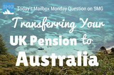 This week's Mailbox Monday post is about transferring pensions from the UK to Australia. This comes from a reader who is packing up her family and making the move to Australia, permanently.  This is actually the second Mailbox Monday question from Cathy. You can read her first question about waiting for GCSE results before moving to Australia.