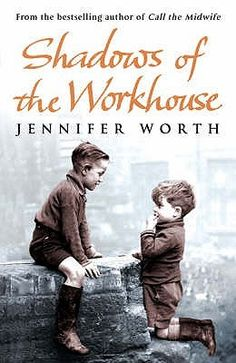 Shadows of the Workhouse (Call the Midwife Trilogy, #2) by Jennifer Worth (summer 2014)