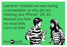 this is what I'm thinking every time you pay more attention to your phone than our conversation
