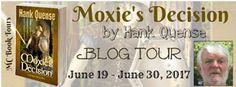 Blog Tour & Giveaway: Moxie's Decision by Hank Quense