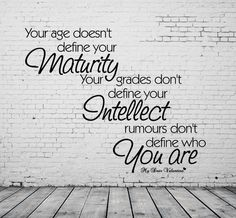 #Motivation #QuoteOfTheDay   Your age doesn't define your maturity. You grades don't define you intellect. Rumours don't define who you are.