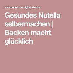 Gesundes Nutella selbermachen   Backen macht glücklich