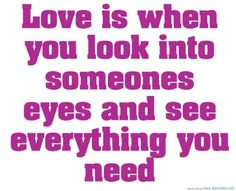 I see everything you are and everything I can be when I look into your eyes. I see our future. I see our kids. I see Ayla and Peyton. I see our life. That's why I always get lost in your eyes :) there is just so much to see Cute Love Quotes For Him, True Love Quotes, Best Love Quotes, Great Quotes, Inspirational Quotes, Favorite Quotes, Motivational Quotes, What Love Is Quotes, Favorite Things