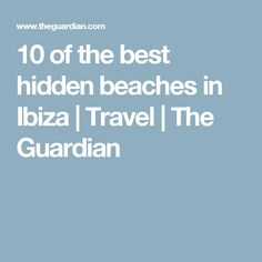 10 of the best hidden beaches in Ibiza   Travel   The Guardian