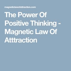 The Power Of Positive Thinking - Magnetic Law Of Atttraction