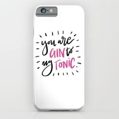 You are the Gin in my tonic. Iphonecover gift idea for her - phone covers type typography hand lettered pink design cute saying cover girl phonecover society6