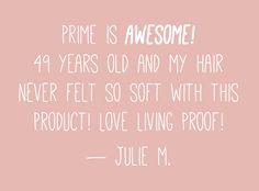 Julie loves Prime for soft hair.