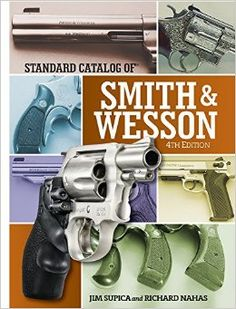 Amazon.com: Standard Catalog of Smith & Wesson (Standard Catalog of Smith and Wesson) (9781440245633): Jim Supica, Richard Nahas: Books