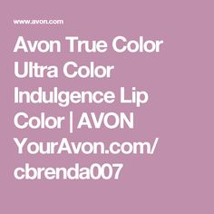 Avon True Color Ultra Color Indulgence Lip Color | AVON YourAvon.com/ cbrenda007
