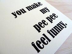 Love Greeting Card  You Make My Pee Pee Feel by sweetperversion, $5.00