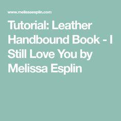 Tutorial: Leather Handbound Book - I Still Love You by Melissa Esplin