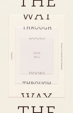 The Way Through Doors, Jesse Ball. Cover design by Jason Booher and Helen Yentus. Best Book Covers, Beautiful Book Covers, Book Cover Art, Book Cover Design, Book Design, Web Design, Print Design, Graphic Design Art, Graphic Design Inspiration