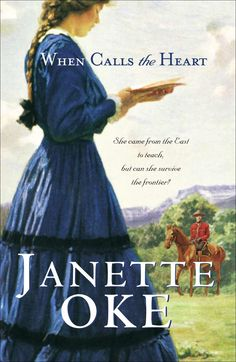 WHEN CALLS THE HEART (Canadian West #1) -- Janette Oke