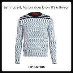 Luxurious knits! Missoni is known for it! http://www.hiphunters.com/shop/missoni-zig-zag-knitted-cotton-jumper/5303f97ebad0206418552ae2
