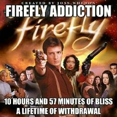 Firefly, 10 hours and 57 minutes of bliss, a lifetime of withdrawal