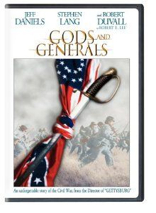 Gods and Generals - Charting the early years of the Civil War and how campaigns unfolded from Manassas to the Battle of Fredericksburg, this prequel to the film Gettysburg explores the motivations of the combatants and looks at some of the lives of those who waited at home. Emphasizes the role of religious beliefs as motivation of key figures. Focuses on Stonewall Jackson. Jeff Daniels, Stephen Lang, Robert Duvall, Mira Sorvino, Kevin Conway, C. Thomas Howell