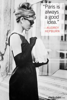 """Paris is always a good idea."" --Audrey Hepburn Citations Audrey Hepburn, Audrey Hepburn Mode, Audrey Hepburn Outfit, Audrey Hepburn Quotes, Katharine Hepburn, Audrey Hepburn Breakfast At Tiffanys, Kate Middleton, Holly Golightly, Divas"