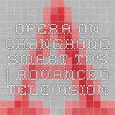 Opera on Changhong Smart TVs | Advanced Television