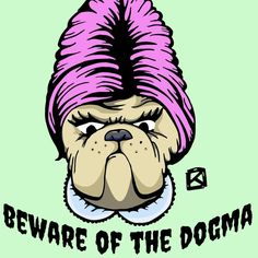 DOGMA - noun - A principle or set of principles laid down by an authority as being incontrovertibly true. #illustration #illustrator #ozzywrongstuff