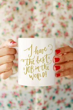 Best Job in the World Mug - gonna make this as a positive motivation to get up an actually go!!!  :)