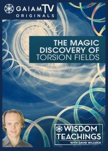 Wisdom Teachings: [#76] The Magic Discovery of Torsion Fields Video