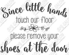 Since Little Hands Touch Our Floor Please Remove Your Shoes At The Door Custom DIY Vinyl Sign Decal Cutting File in SVG, EPS, DXF, JPEG, and PNG Format