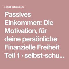 Passives Einkommen: Die Motivation, für deine persönliche Finanzielle Freiheit Teil 1 › selbst-schuld.com Du kannst sehr viel sparen, investieren und wissen - nur mit der richtigen Motivation wirst du erfolgreich auf dem Weg in deine Finanzielle Freiheit