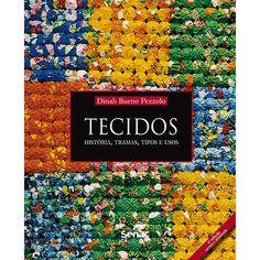 Livro - Tecidos: Histórias, Tramas, Tipos e Usos