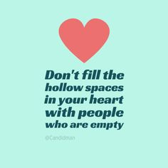 """Don't fill the hollow spaces in your heart with people who are empty"". #Quotes by @candidman #282334"