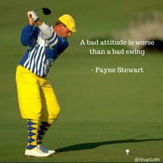 A bad attitude is worse than a bad swing - Payne Stewart #quotes #quoteoftheday 