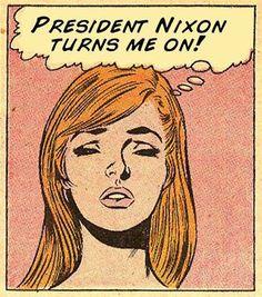President Nixon turns me on