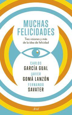 Muchas felicidades, de Carlos García Gual, Javier Gomá Lanzón y Fernando Savater - Editorial: Ariel - Signatura: 17 GAR muc - Código de barras: 3318198