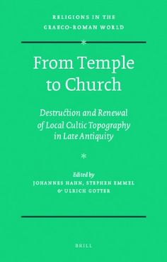 Library Genesis: Johannes Hahn, Stephen Emmel, Ulrich Gotter - From Temple to Church: Destruction and Renewal of Local Cultic Topography in Late Antiquity (Religions in the Graeco-Roman World)