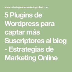 5 Plugins de Wordpress para captar más Suscriptores al blog - Estrategias de Marketing Online Blog, Wordpress, Math Equations, Marketing Strategies, Blogging