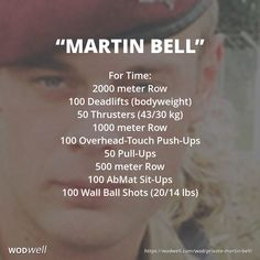"""Martin Bell"" WOD - For Time: 2000 meter Row; 100 Deadlifts (bodyweight); 50 Thrusters (43/30 kg); 1000 meter Row; 100 Overhead-Touch Push-Ups; 50 Pull-Ups; 500 meter Row; 100 AbMat Sit-Ups; 100 Wall Ball Shots (20/14 lbs)"