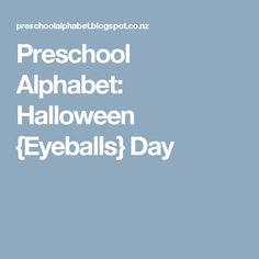 Preschool Alphabet: Halloween {Eyeballs} Day