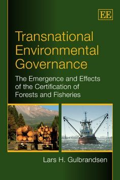 Transnational Environmental Governance: The Emergence and Effects of the Certification of Forests and Fisheries by Lars Gulbrandsen. $39.95. Publisher: Edward Elgar Pub; Reprint edition (May 30, 2012). Publication: May 30, 2012. Edition - Reprint