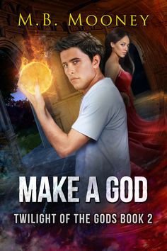 Make a God - Twilight of the Gods, Book 2 by M.B. Mooney.