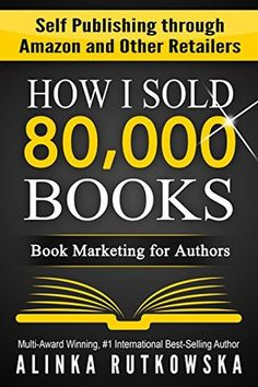 HOW+I+SOLD+80,000+BOOKS:+Book+Marketing+for+Authors